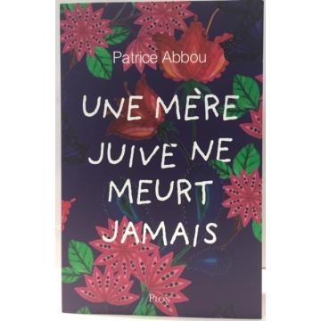 UNE MERE JUIVE NE MEURT JAMAIS de Patrice Abbou