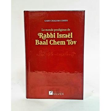 Le monde prodigieux de Rabbi Israël BAAL CHEM TOV