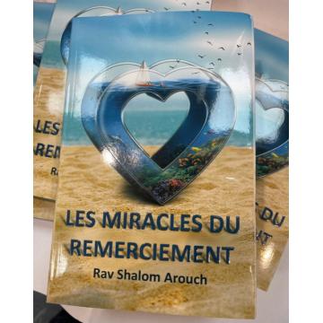 LES MIRACLES DU REMECIEMENT.RAV SHALOM AROUCH