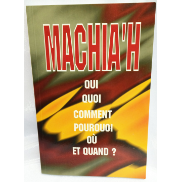 Machia'h- qui, quoi,comment,pourquoi,ou et quand.