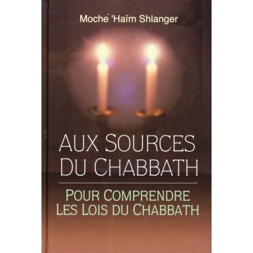 Moché ' Haïm Shlanger - Aux sources du Chabbath - Pour comprendre les lois du Chabbath