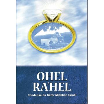 Ohel Ra'hel - Condensé du Séfer Michkan Israël