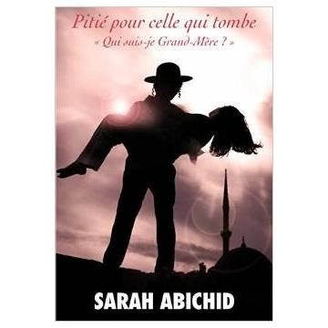"""Pitié pour celle qui tombe \""""Qui suis-je grand-mère?\"""" Sarah Abichid"""